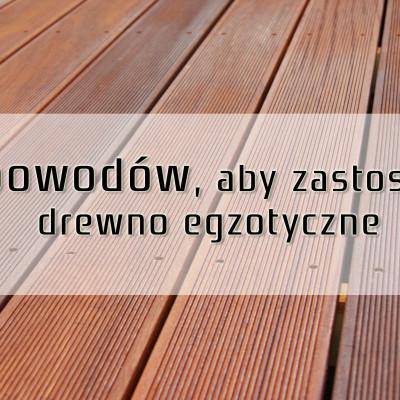 Oto dlaczego -jesteśmy ZA- drewnem egzotycznym.